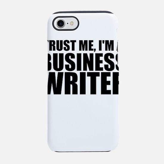 Trust Me, I'm A Business Writer iPhone 7 Tough
