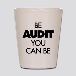 Be Audit You Can Be Shot Glass