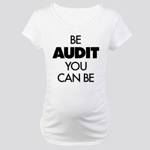 Be Audit You Can Be Maternity T-Shirt