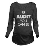 Be audit you can be Dark Long Sleeve Maternity T-Shirt