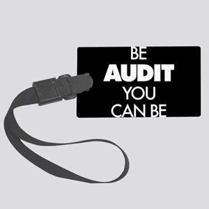 Be Audit You Can Be Large Luggage Tag