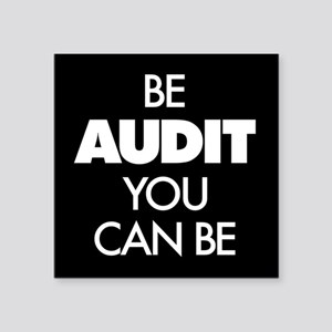 "Be Audit You Can Be Square Sticker 3"" x 3"""