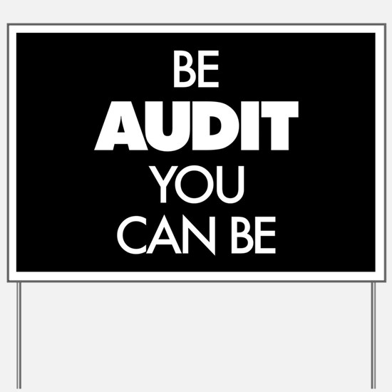 Be Audit You Can Be Yard Sign