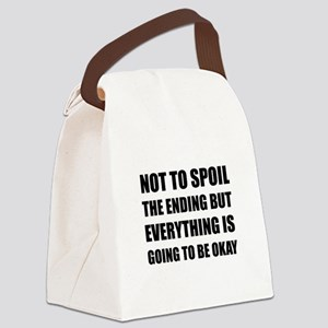 Spoil Ending Everything Okay Canvas Lunch Bag