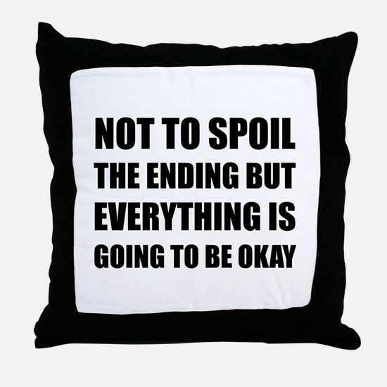 Spoil Ending Everything Okay Throw Pillow