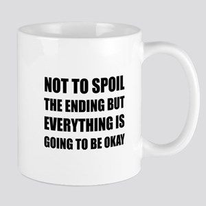 Spoil Ending Everything Okay Mugs