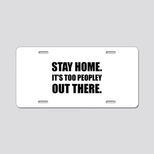 Stay Home Too Peopley Aluminum License Plate