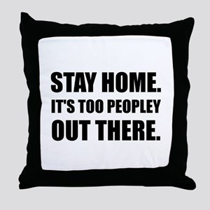 Stay Home Too Peopley Throw Pillow