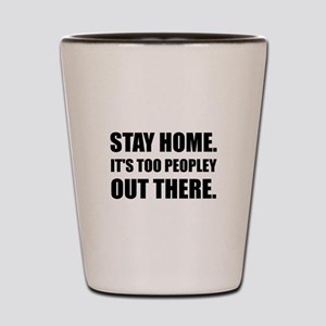 Stay Home Too Peopley Shot Glass