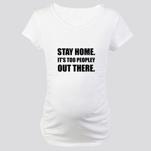 Stay Home Too Peopley Maternity T-Shirt