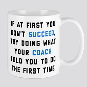Try Doing What Your Coach Told Y 11 oz Ceramic Mug