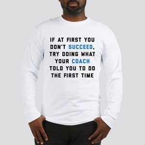 Try Doing What Your Coach Told Long Sleeve T-Shirt