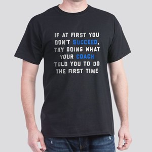 Try Doing What Your Coach Told You Dark T-Shirt