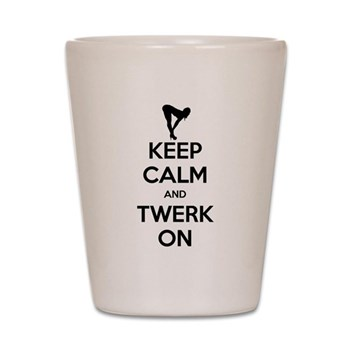 Keep Calm and Twerk On Shot Glass