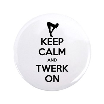Keep Calm and Twerk On 3.5