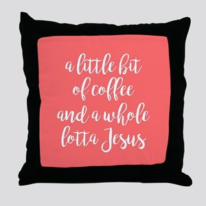 A Little Bit of Coffee and a Whole Lo Throw Pillow