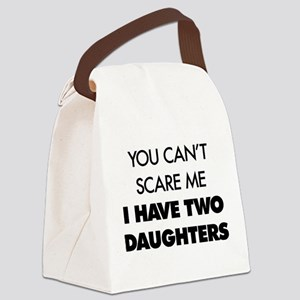 You Can't Scare Me I Have Two Dau Canvas Lunch Bag