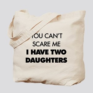 You Can't Scare Me I Have Two Daughters Tote Bag