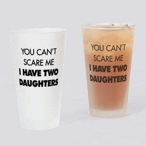 You Can't Scare Me I Have Two Daugh Drinking Glass