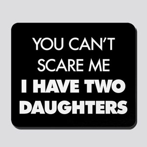 You Can't Scare Me I Have Two Daughters Mousepad