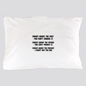 Forget Present Pillow Case