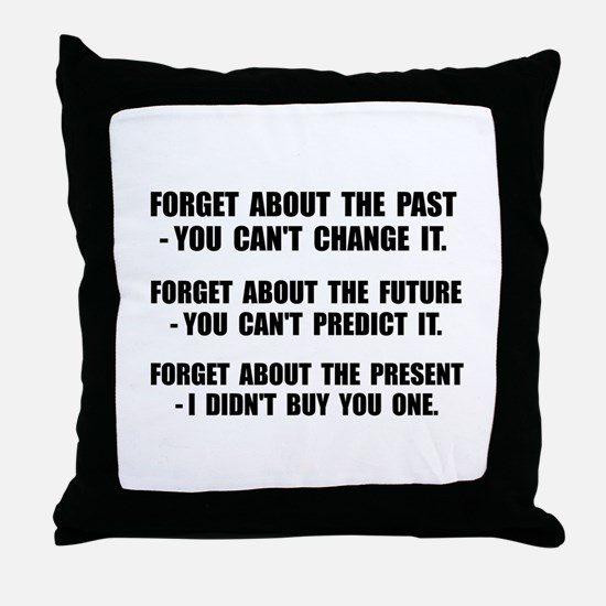 Forget Present Throw Pillow
