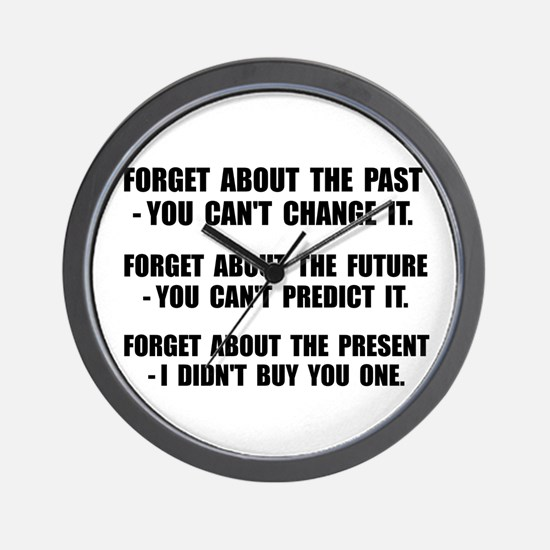 Forget Present Wall Clock