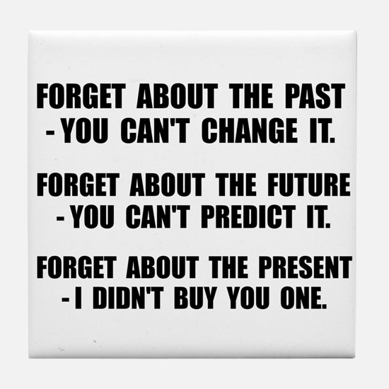 Forget Present Tile Coaster