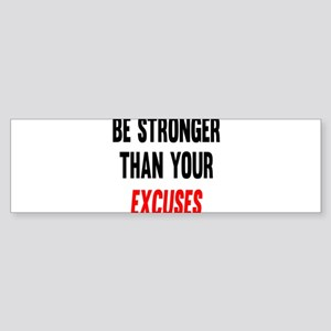 Be Stronger Than Your Excuses Bumper Sticker