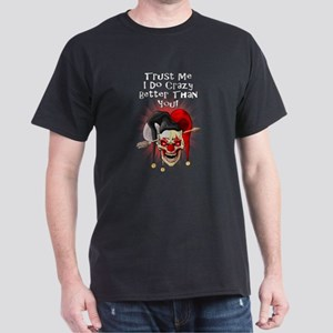 Trust Me I Do Crazy Better Than You! T-Shirt