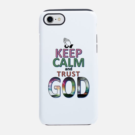 keep calm & trust GOD iPhone 7 Tough Case