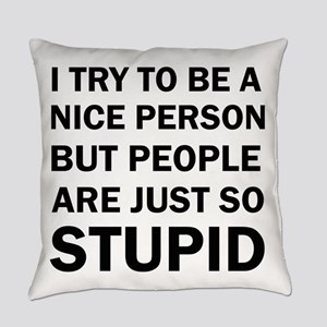 PEOPLE ARE JUST SO STUPID Everyday Pillow