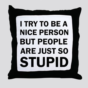 PEOPLE ARE JUST SO STUPID Throw Pillow