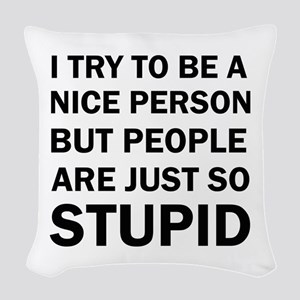 PEOPLE ARE JUST SO STUPID Woven Throw Pillow
