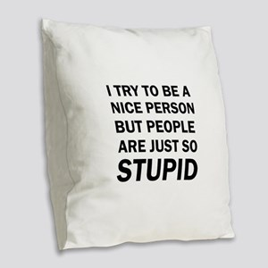 PEOPLE ARE JUST SO STUPID Burlap Throw Pillow
