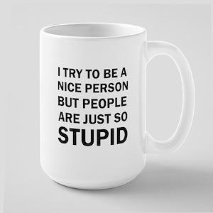 PEOPLE ARE JUST SO STUPID Mugs