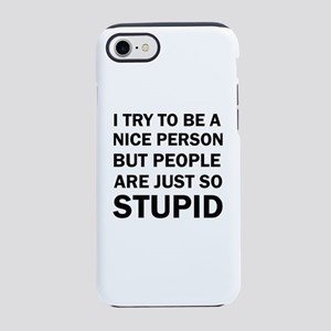 PEOPLE ARE JUST SO STUPID iPhone 7 Tough Case