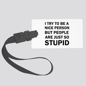 PEOPLE ARE JUST SO STUPID Luggage Tag