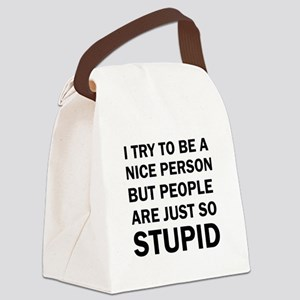 PEOPLE ARE JUST SO STUPID Canvas Lunch Bag