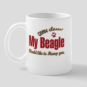"come closer ""my beagle would  Mug"