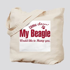 """come closer """"my beagle would  Tote Bag"""
