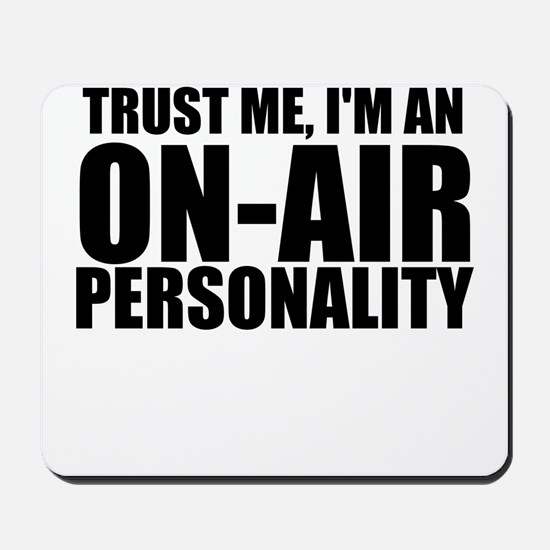 Trust Me, I'm An On-Air Personality Mousepad