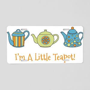 Im A Little Teapot Aluminum License Plate