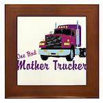 One Bad Mother Trucker Framed Tile