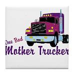 One Bad Mother Trucker Tile Coaster