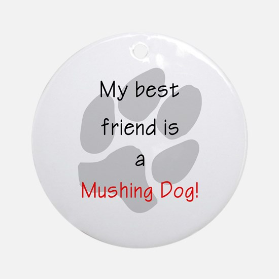 My best friend is a Mushing Dog Ornament (Round)