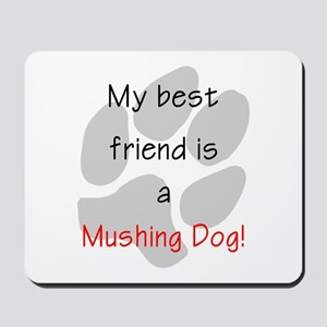 My best friend is a Mushing Dog Mousepad