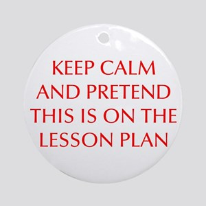 KEEP-CALM-LESSON-PLAN-OPT-RED Ornament (Round)
