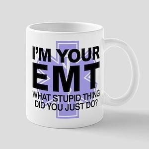 I'm Your EMT What Stupid Thing D 11 oz Ceramic Mug