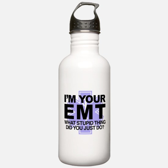 I'm Your EMT What Stup Water Bottle